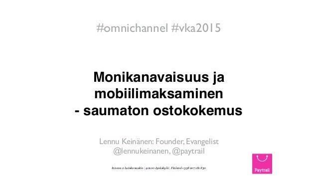Innova 2 Lutakonaukio | 40100 Jyväskylä | Finland +358 207 181 830 Monikanavaisuus ja mobiilimaksaminen - saumaton ostokok...