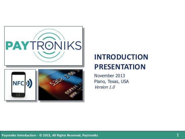 INTRODUCTION PRESENTATION November 2013 Plano, Texas, USA Version 1.0 3/4/2014  Payroniks Introduction - © 2013, All Right...