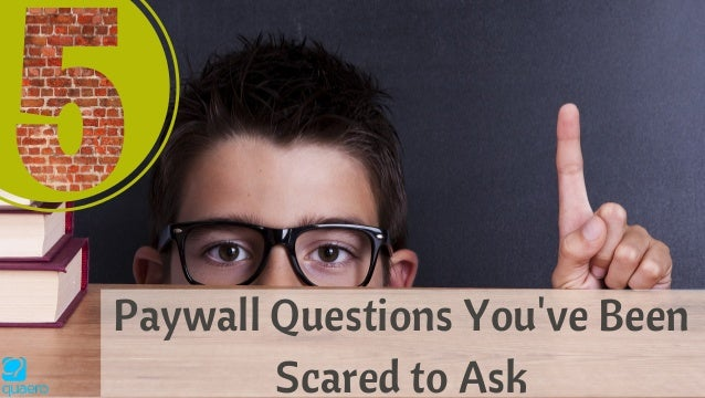 Paywall Questions You've Been Scared to Ask