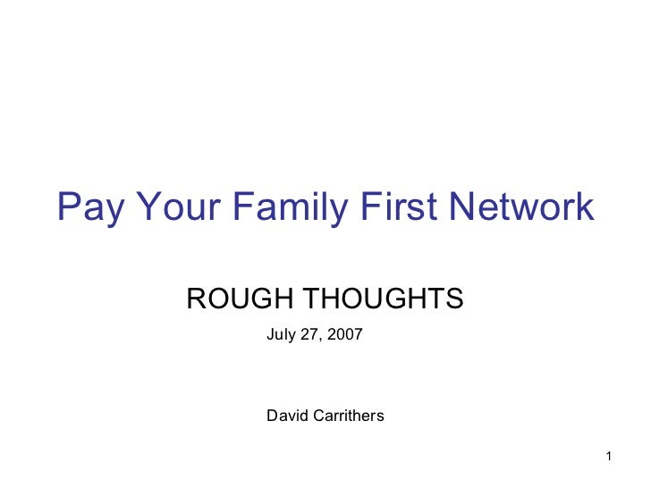 Pay Your Family First Network ROUGH THOUGHTS July 27, 2007 David Carrithers
