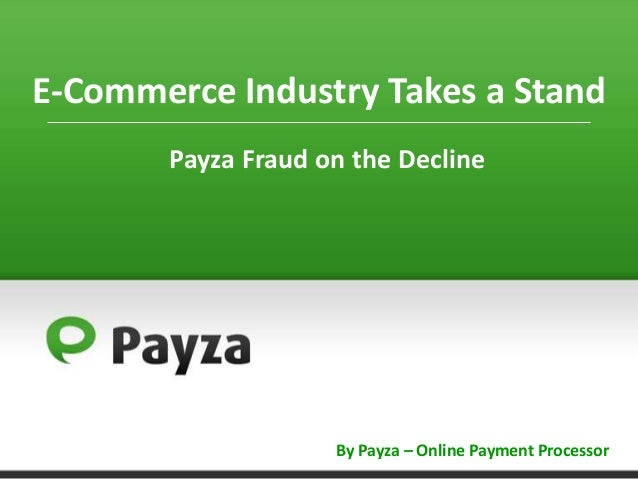 E-Commerce Industry Takes a Stand Payza Fraud on the Decline  By Payza – Online Payment Processor