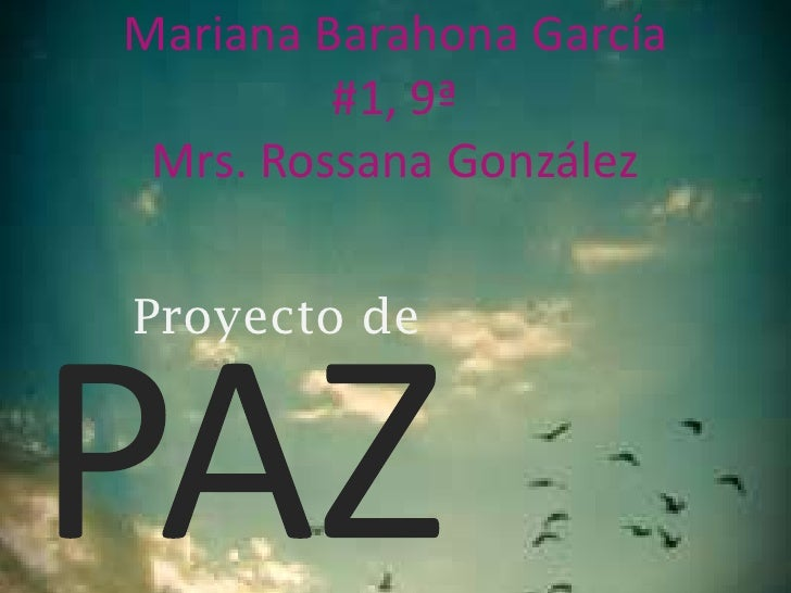 Mariana Barahona García #1, 9ªMrs. Rossana González<br />Proyecto de <br />PAZ<br />