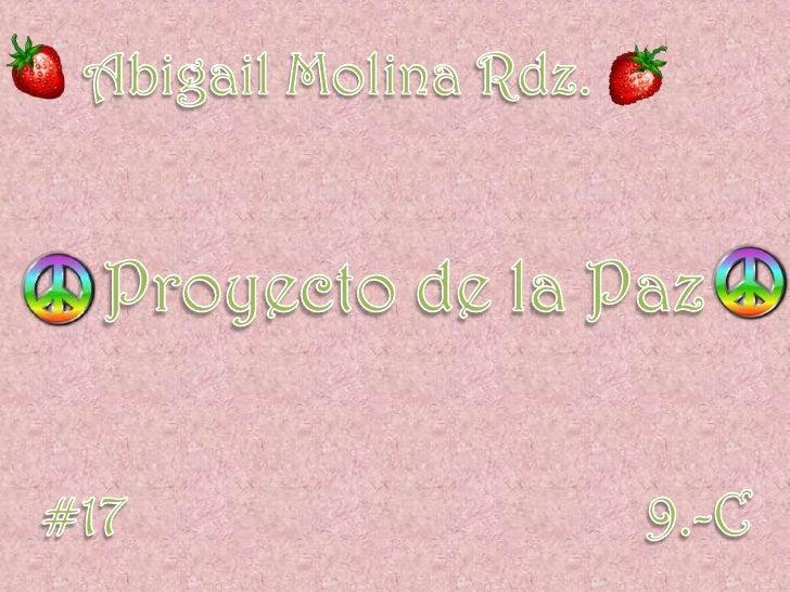 Abigail Molina Rdz.<br />Proyecto de la Paz<br />#17<br />9.-C<br />