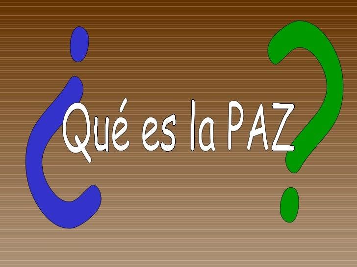 ? ¿ Qué es la PAZ