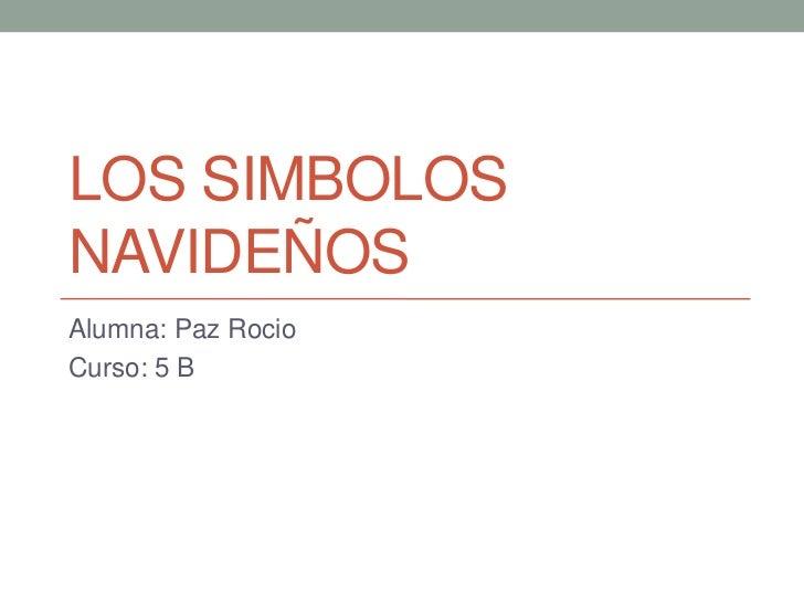 LOS SIMBOLOSNAVIDEÑOSAlumna: Paz RocioCurso: 5 B