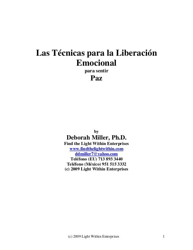 (c) 2009 Light Within Enterprises 1 Las Técnicas para la Liberación Emocional para sentir Paz by Deborah Miller, Ph.D. Fin...