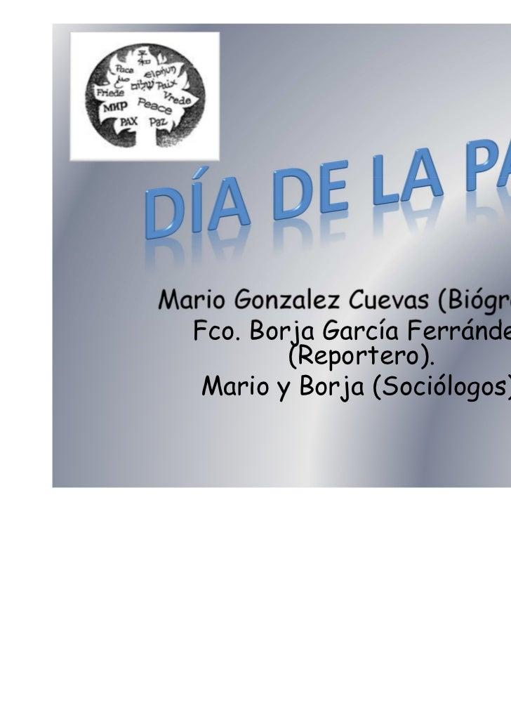 Mario Gonzalez Cuevas (Biógrafo).  Fco. Borja García Ferrández          (Reportero).   Mario y Borja (Sociólogos).
