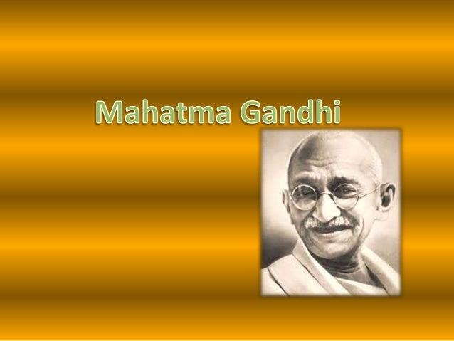 Su padre fue Karamchand Gandhi gobernador de Porbandar y sumadre Putilabai, la cuarta esposa        de Karamchand.