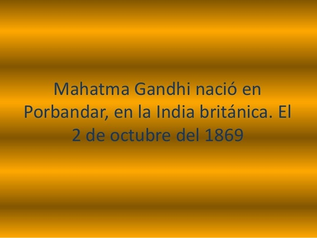 Su nombre real era:Mohandas Karamchand Gandhi