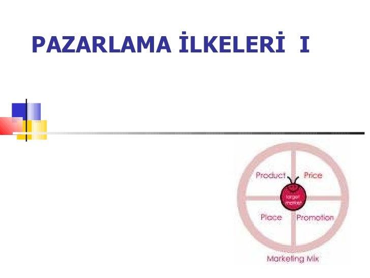 PAZARLAMA İLKELERİ I