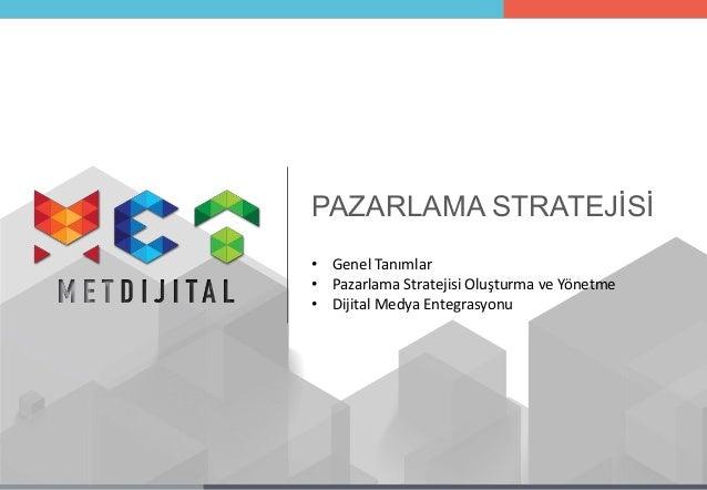 PAZARLAMA STRATEJİSİ • Genel Tanımlar • Pazarlama Stratejisi Oluşturma ve Yönetme • Dijital Medya Entegrasyonu