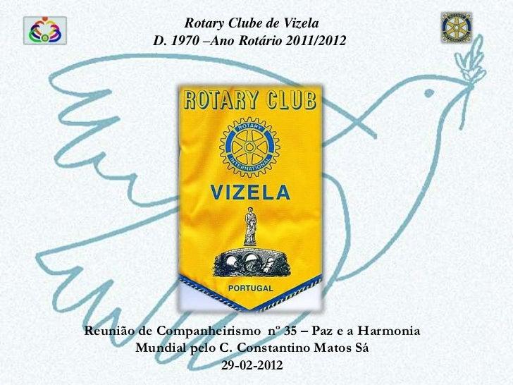 Rotary Clube de Vizela          D. 1970 –Ano Rotário 2011/2012Reunião de Companheirismo nº 35 – Paz e a Harmonia       Mun...