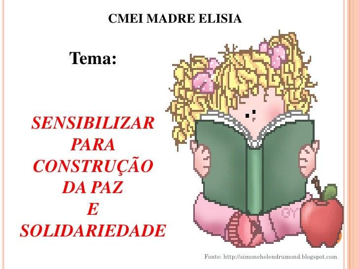 CMEI MADRE ELISIA    Tema: SENSIBILIZAR     PARA CONSTRUÇÃO    DA PAZ       ESOLIDARIEDADE                    Fonte: http:...