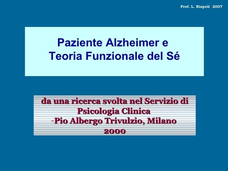 Paziente Alzheimer e  Teoria Funzionale del Sé <ul><li>da una ricerca svolta nel Servizio di Psicologia Clinica  </li></ul...