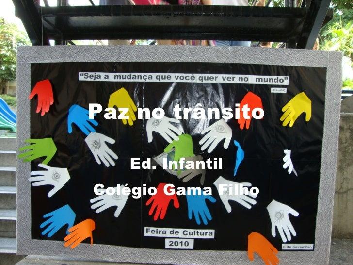 Paz no trânsito Ed. Infantil Colégio Gama Filho