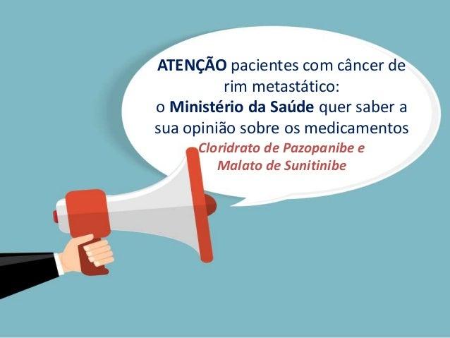 ATENÇÃO pacientes com câncer de rim metastático: o Ministério da Saúde quer saber a sua opinião sobre os medicamentos Clor...