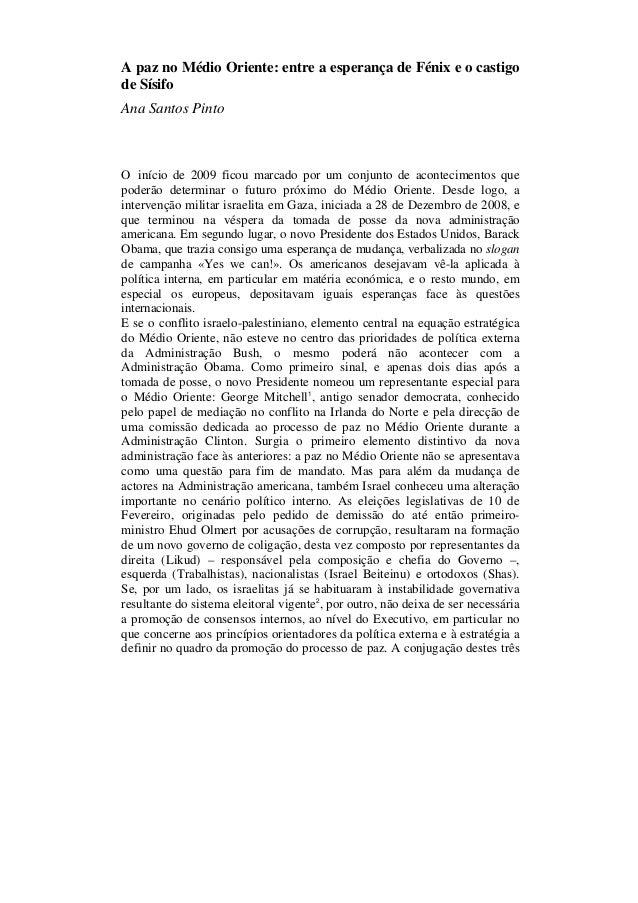 A paz no Médio Oriente: entre a esperança de Fénix e o castigode SísifoAna Santos PintoO início de 2009 ficou marcado por ...
