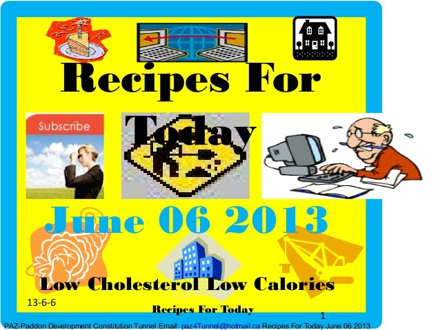 13-6-61Recipes For TodayJune 06 2013Recipes ForTodayPAZ-Paddon Development Constitution Tunnel Email: paz4Tunnel@hotmail.c...