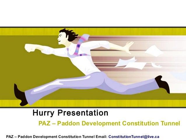 Hurry PresentationPAZ – Paddon Development Constitution TunnelPAZ – Paddon Development Constitution Tunnel Email: Constitu...