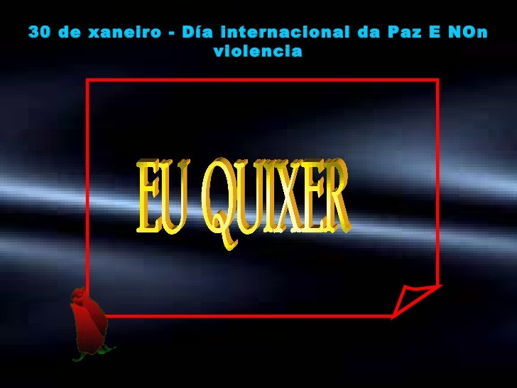 EU  QUIXER 30 de xaneiro - Día internacional da Paz E NOn violencia
