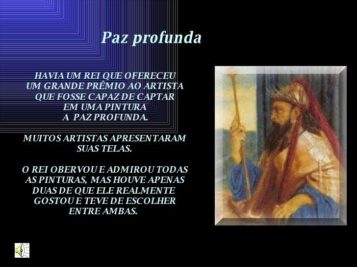 Paz profunda HAVIA UM REI QUE OFERECEU UM GRANDE PRÊMIO AO ARTISTA QUE FOSSE CAPAZ DE CAPTAR EM UMA PINTURA A  PAZ PROFUND...