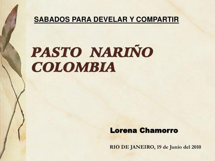 SABADOS PARA DEVELAR Y COMPARTIR    PASTO NARIÑO COLOMBIA                    Lorena Chamorro                  RIO DE JANEI...