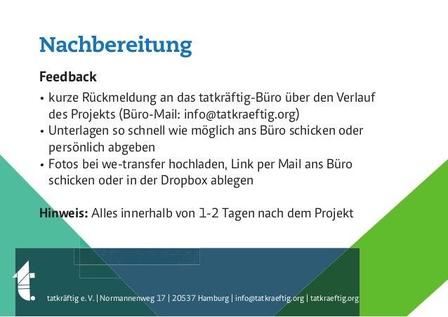 Nachbereitung Feedback • kurze Rückmeldung an das tatkräftig-Büro über den Verlauf des Projekts (Büro-Mail: info@tatkraeft...