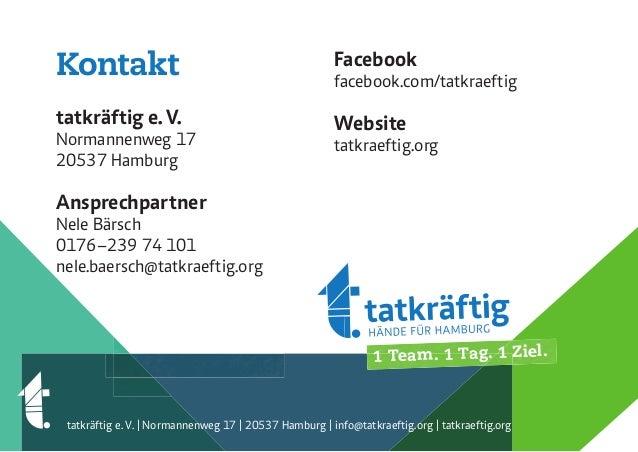 1 Team. 1 Tag. 1 Ziel. Facebook facebook.com/tatkraeftig Website tatkraeftig.org tatkräftig e. V. | Normannenweg 17 | 2053...