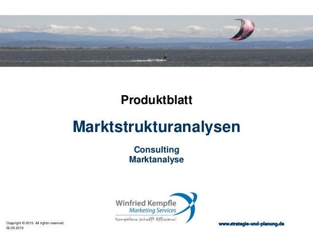02.05.2015 Copyright © 2015. All rights reserved. www.strategie-und-planung.de Marktstrukturanalysen Produktblatt Consulti...