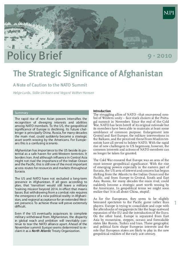 1 Policy Brief 9 · 2010 The Strategic Significance of Afghanistan A Note of Caution to the NATO Summit Helge Lurås, Ståle ...