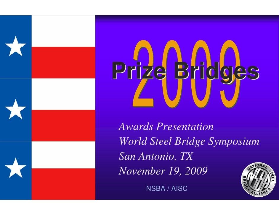 Prize Bridges  Awards Presentation World Steel Bridge Symposium San Antonio, TX November 19, 2009      NSBA / AISC