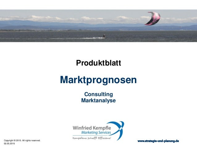 02.05.2015 Copyright © 2015. All rights reserved. www.strategie-und-planung.de Marktprognosen Produktblatt Consulting Mark...