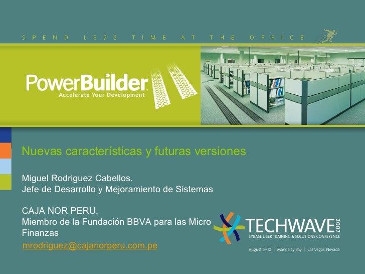 Nuevas características y futuras versiones Miguel Rodriguez Cabellos. Jefe de Desarrollo y Mejoramiento de Sistemas CAJA N...