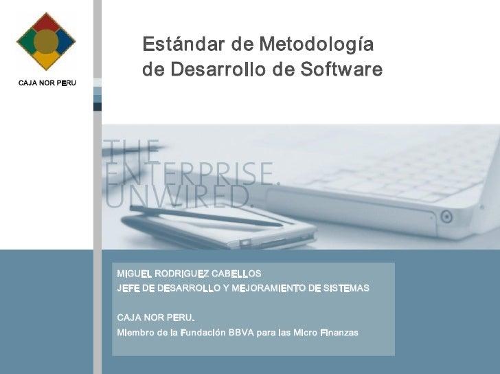 EstándardeMetodología CAJANORPERU                       deDesarrollodeSoftware                      MIGUELRODRI...