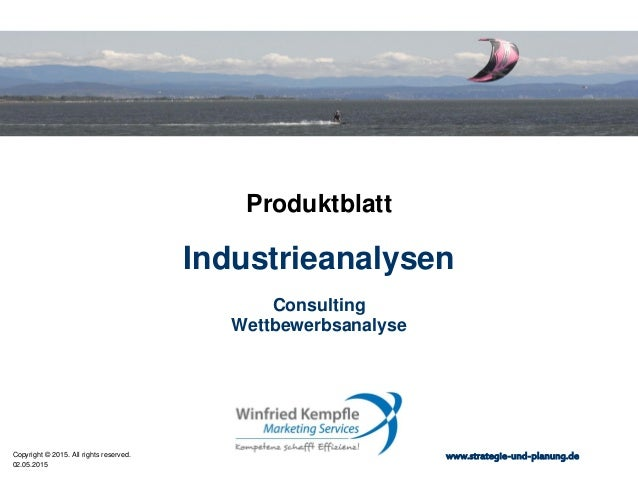 02.05.2015 Copyright © 2015. All rights reserved. www.strategie-und-planung.de Industrieanalysen Produktblatt Consulting W...