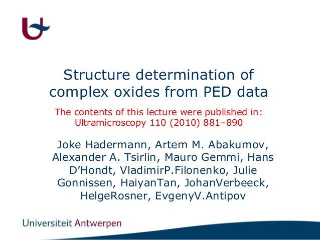 Structure determination of complex oxides from PED data Joke Hadermann, Artem M. Abakumov, Alexander A. Tsirlin, Mauro Gem...