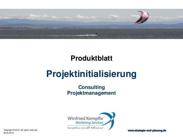02.05.2015 Copyright © 2015. All rights reserved. www.strategie-und-planung.de Projektinitialisierung Produktblatt Consult...