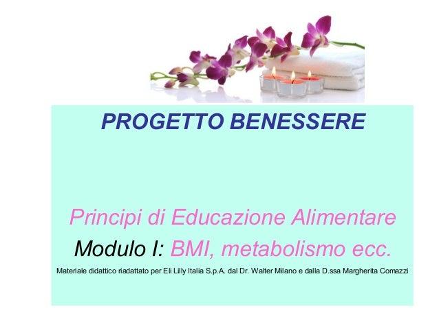 PROGETTO BENESSERE  Principi di Educazione Alimentare Modulo I: BMI, metabolismo ecc. Materiale didattico riadattato per E...