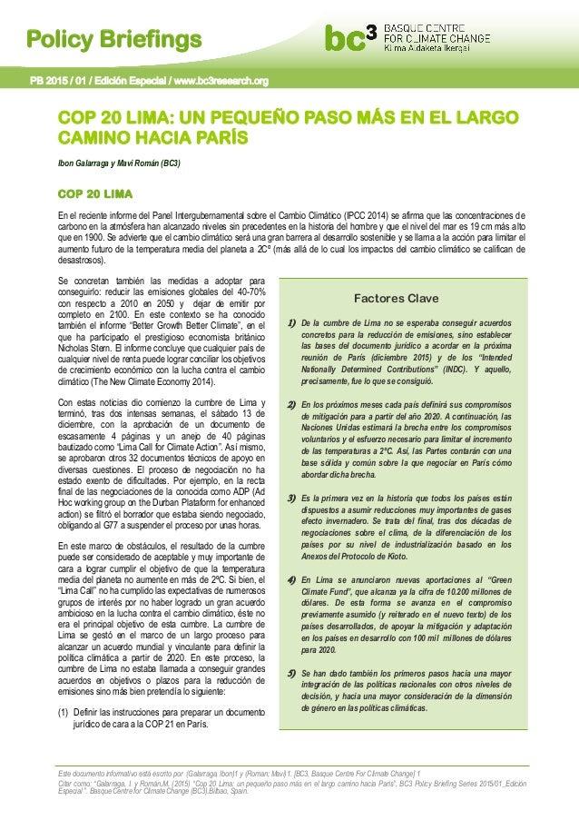 Policy Briefings COP 20 LIMA: UN PEQUEÑO PASO MÁS EN EL LARGO CAMINO HACIA PARÍS Ibon Galarraga y Mavi Román (BC3) COP 20 ...