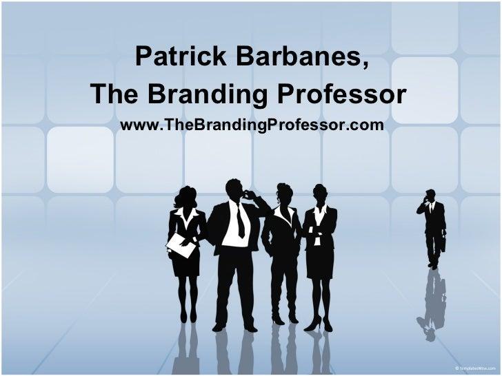Patrick Barbanes,The Branding Professor  www.TheBrandingProfessor.com
