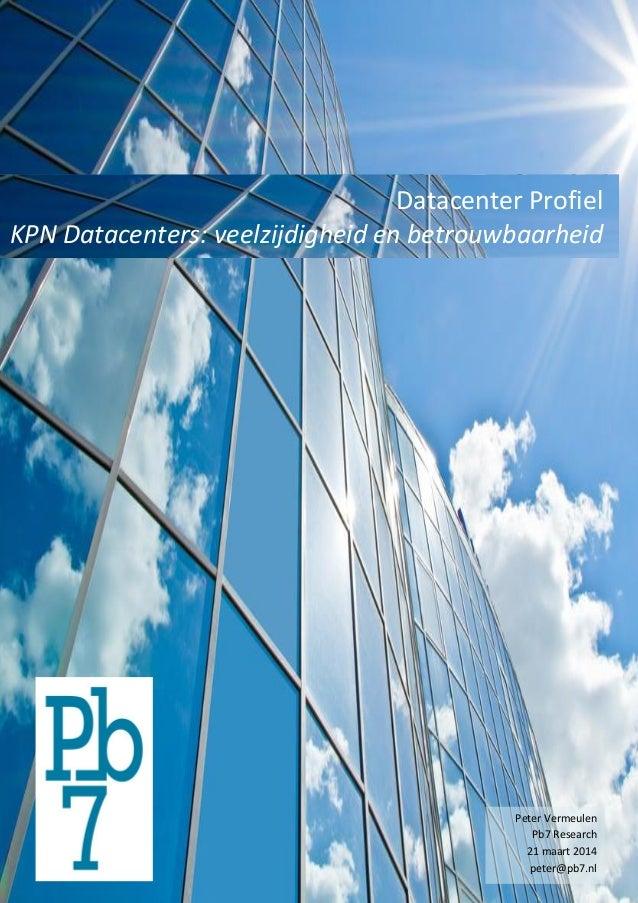 Datacenter Profiel KPN Datacenters: veelzijdigheid en betrouwbaarheid Peter Vermeulen Pb7 Research 21 maart 2014 peter@pb7...