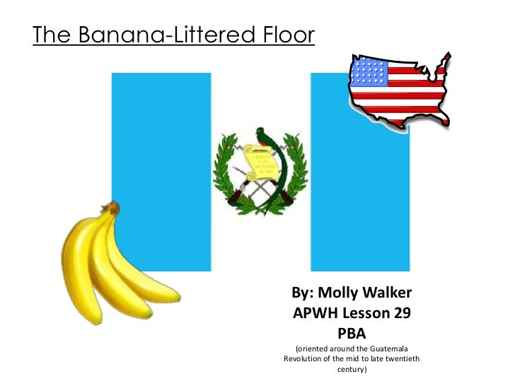 The Banana-Littered Floor                        By: Molly Walker                        APWH Lesson 29                   ...