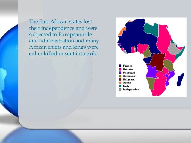 The East African states lost their independence and were subjected to European rule and administration and many African ch...