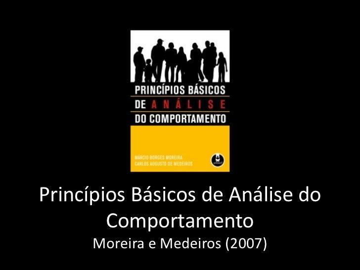 Princípios Básicos de Análise do        Comportamento      Moreira e Medeiros (2007)