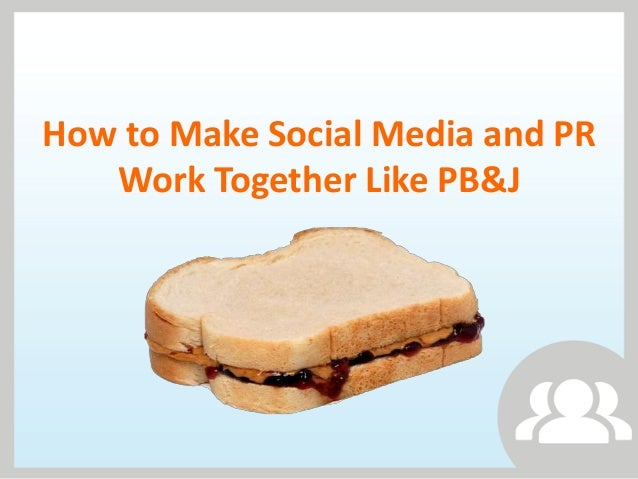 How to Make Social Media and PR   Work Together Like PB&J