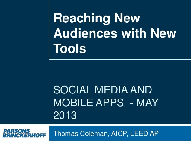SOCIAL MEDIA ANDMOBILE APPS - MAY2013Thomas Coleman, AICP, LEED APReaching NewAudiences with NewTools