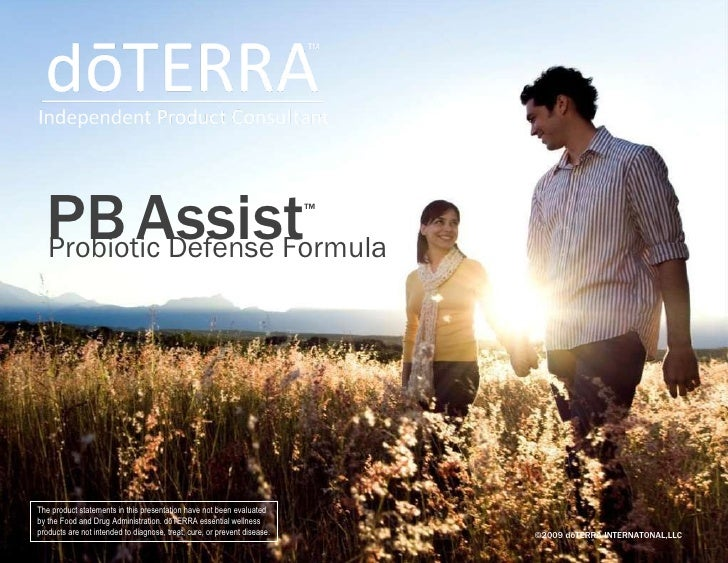 ©2009 dōTERRA INTERNATONAL,LLC The product statements in this presentation have not been evaluated by the Food and Drug Ad...