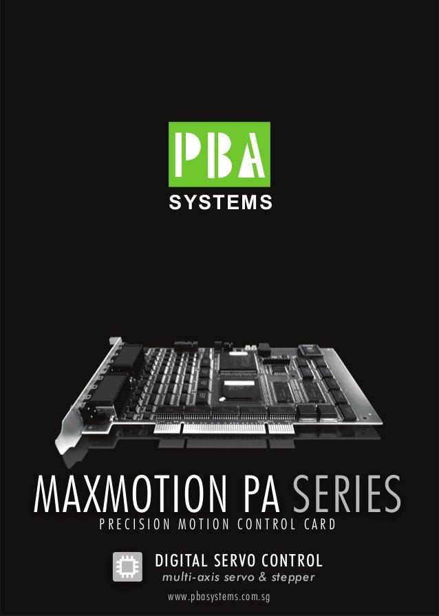 SYSTEMS www.pbasystems.com.sg P R E C I S I O N M O T I O N C O N T R O L C A R D MAXMOTION PA SERIES DIGITAL SERVO CONTRO...