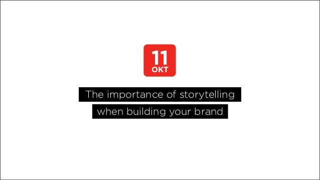 11  OKT  The importance of storytelling when building your brand