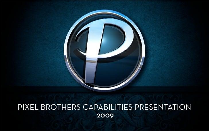 PIXEL BROTHERS CAPABILITIES PRESENTATION                   2009